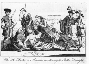 This Patriot cartoon depicting the Intolerable Acts as the forcing of tea on an American woman (a symbol of the American colonies) was copied and distributed in the Thirteen Colonies.